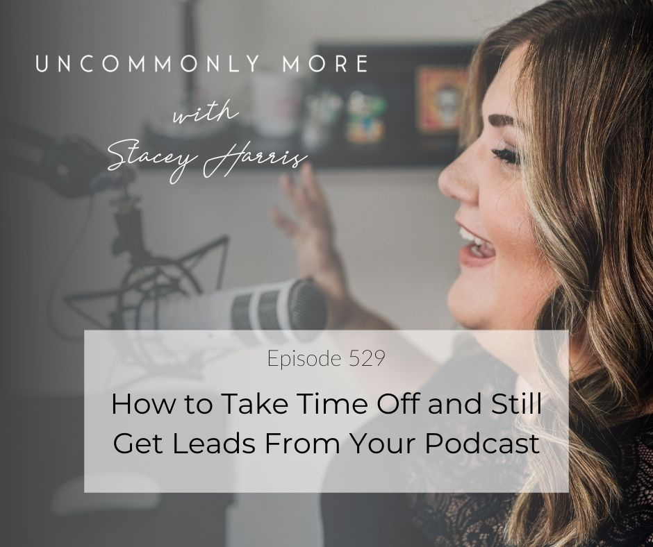 How to Take Time Off and Still Get Leads From Your Podcast