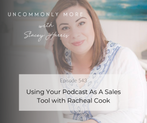 Using Your Podcast As A Sales Tool with Racheal Cook