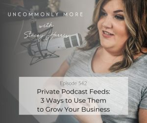 Private Podcast Feeds: 3 Ways to Use Them to Grow Your Business